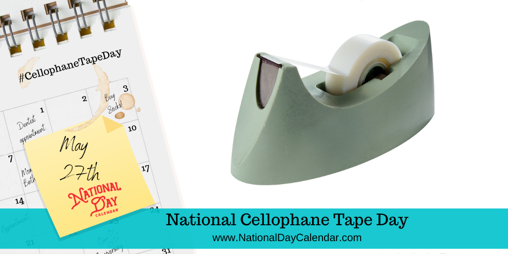 NATIONAL CELLOPHANE TAPE DAY – May 27