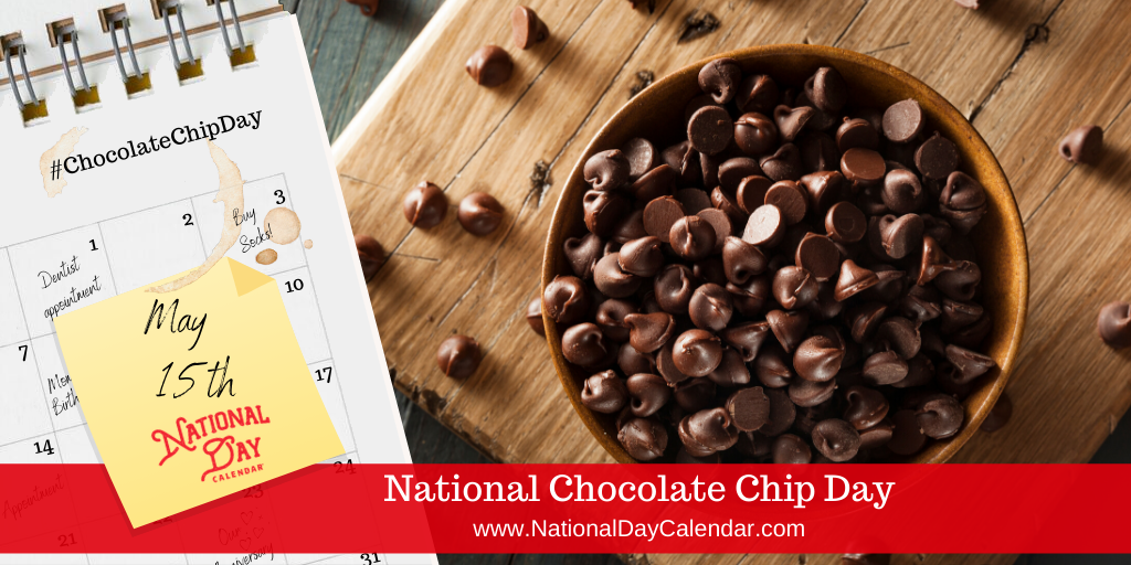 NATIONAL CHOCOLATE CHIP DAY – May 15