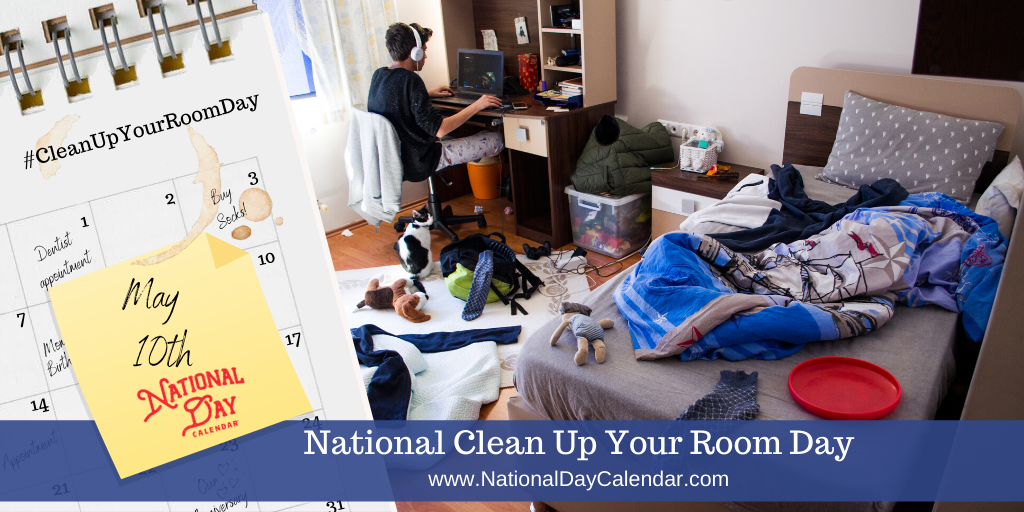 NATIONAL CLEAN UP YOUR ROOM DAY – May 10