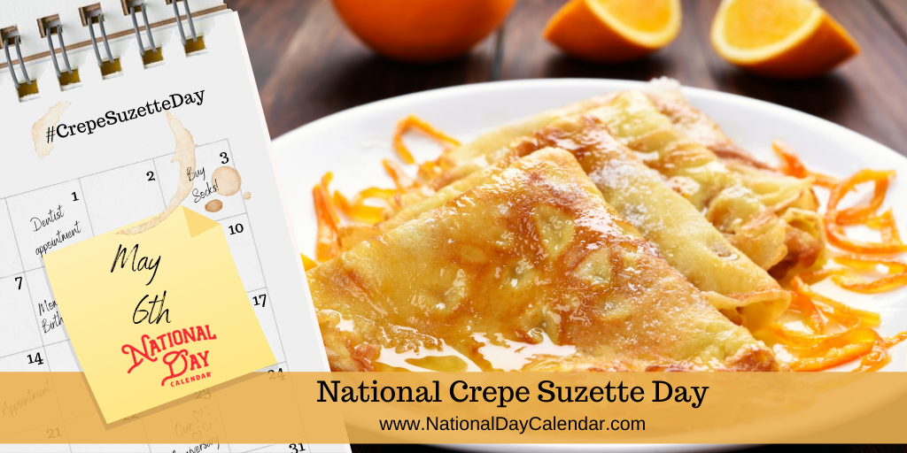 NATIONAL CREPE SUZETTE DAY – May 6