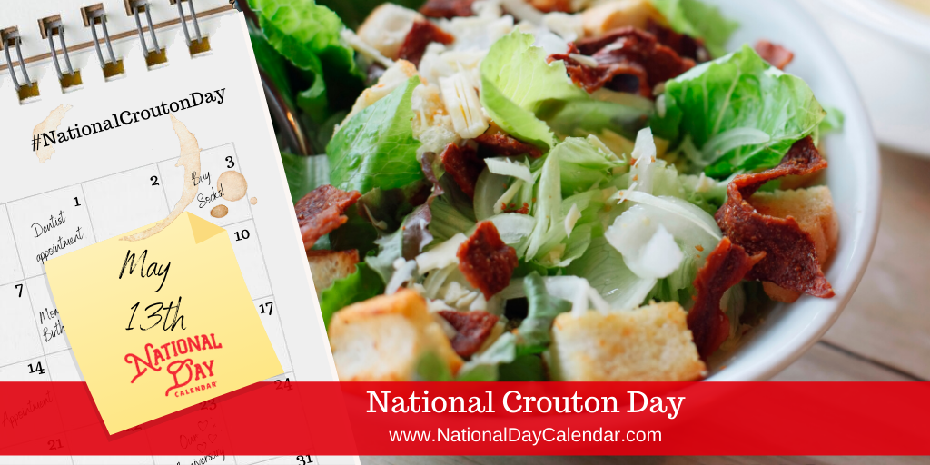 NATIONAL CROUTON DAY – May 13
