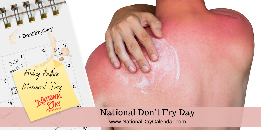 NATIONAL DON'T FRY DAY – Friday before Memorial Day