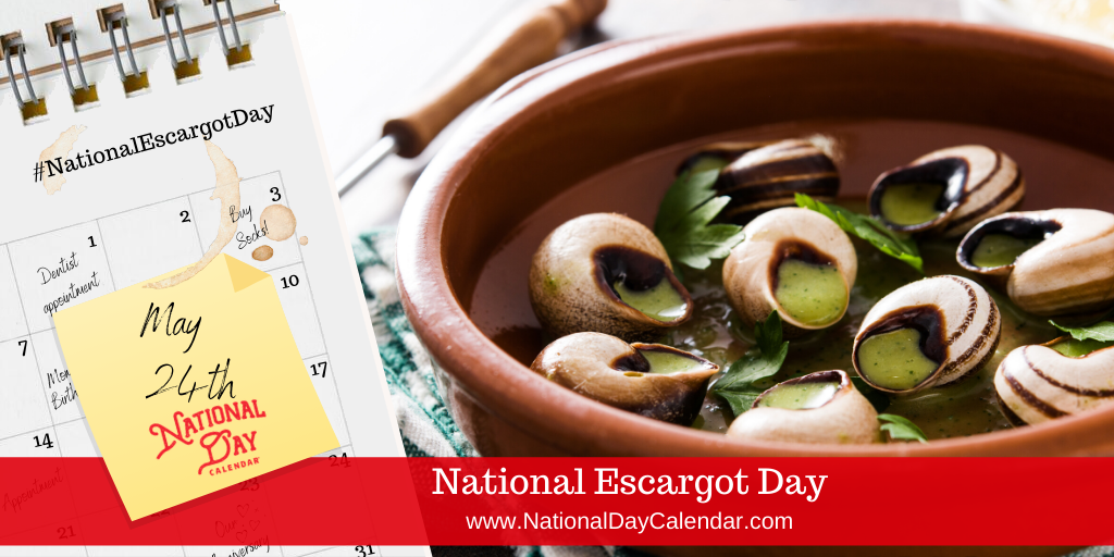 NATIONAL ESCARGOT DAY – May 24