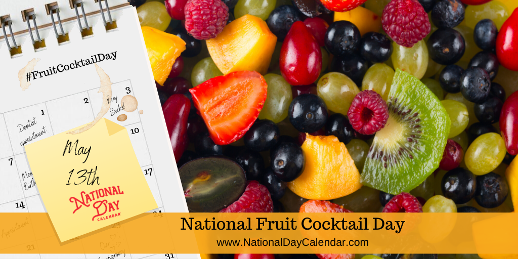NATIONAL FRUIT COCKTAIL DAY – May 13
