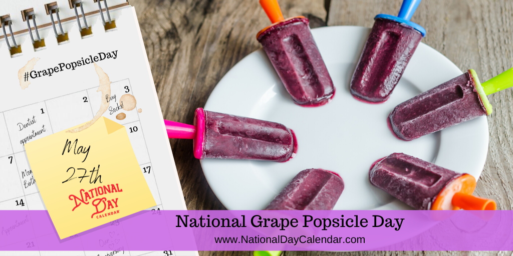 NATIONAL GRAPE POPSICLE DAY – May 27