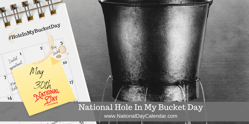 NATIONAL HOLE IN MY BUCKET DAY – May 30