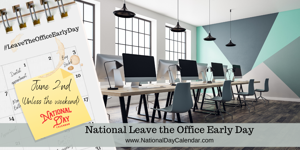 NATIONAL LEAVE THE OFFICE EARLY DAY – June 2 (If On Weekend, Closest Work Day)