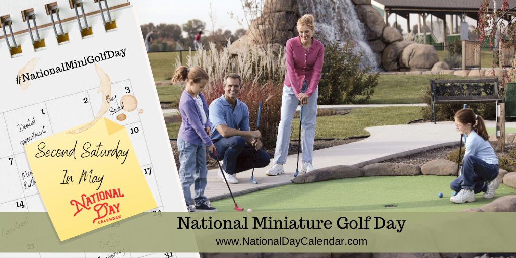NATIONAL MINIATURE GOLF DAY – Second Saturday in May