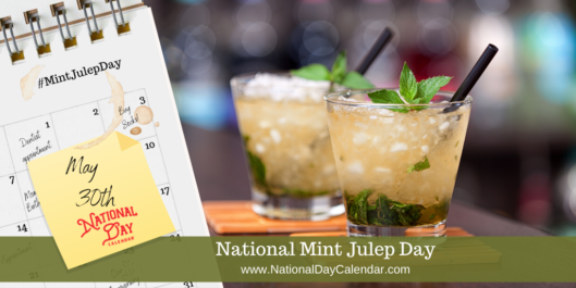NATIONAL MINT JULEP DAY – May 30