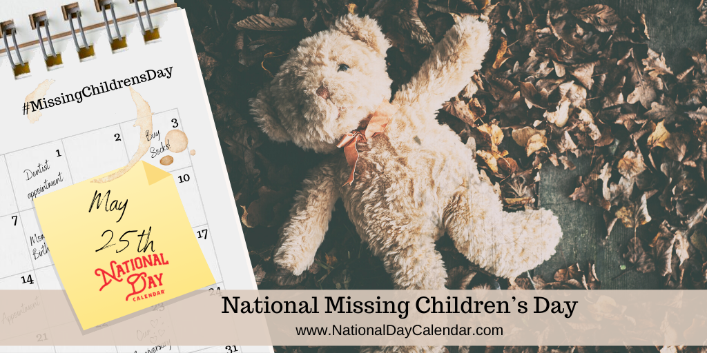NATIONAL MISSING CHILDREN'S DAY – May 25