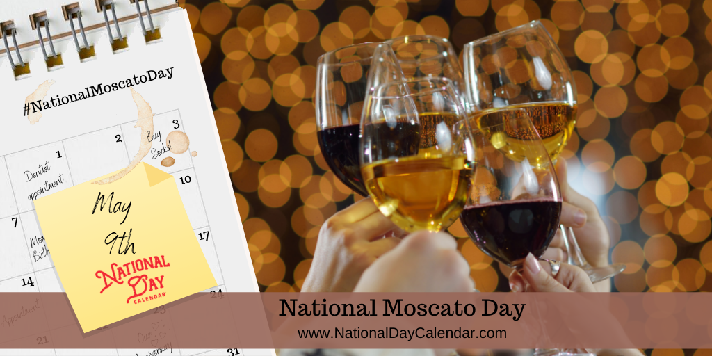 NATIONAL MOSCATO DAY – May 9