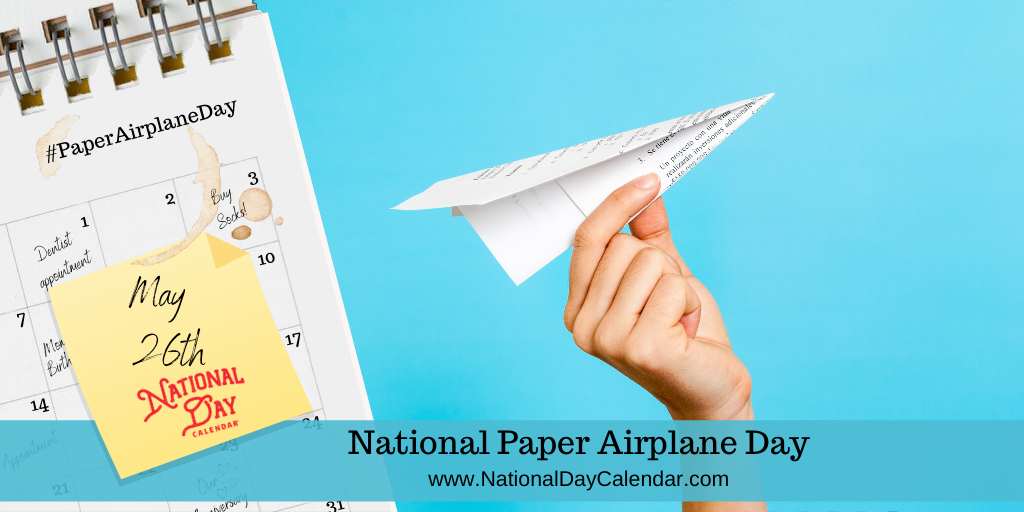 NATIONAL PAPER AIRPLANE DAY – May 26