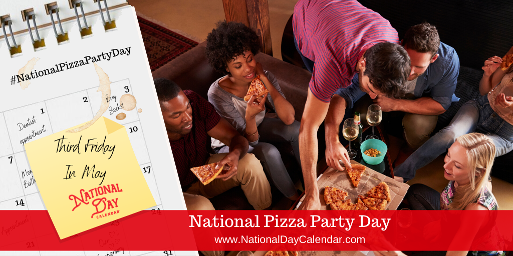 NATIONAL PIZZA PARTY DAY – Third Friday in May