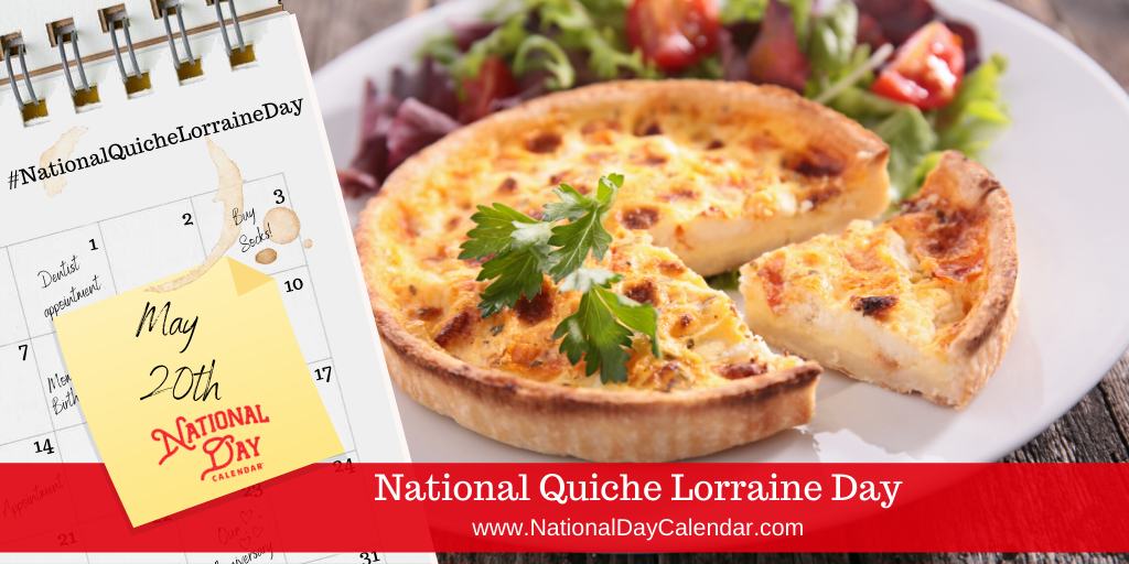 NATIONAL QUICHE LORRAINE DAY – May 20