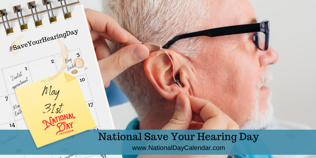 NATIONAL SAVE YOUR HEARING DAY – May 31
