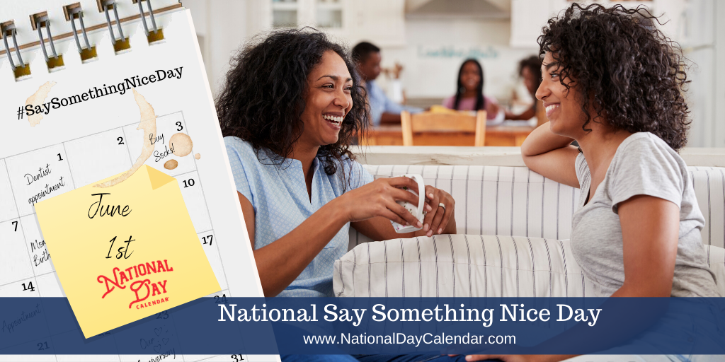 NATIONAL SAY SOMETHING NICE DAY – June 1