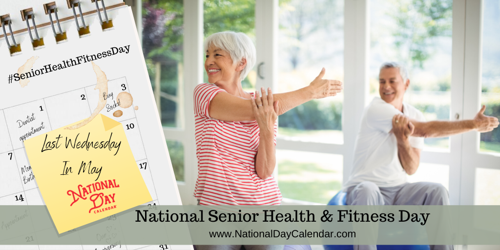 NATIONAL SENIOR HEALTH & FITNESS DAY – Last Wednesday in May