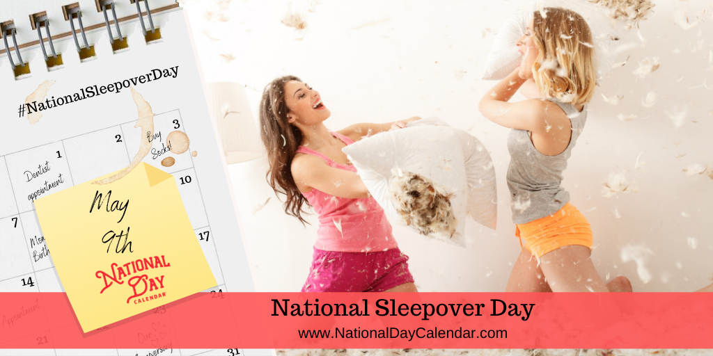 NATIONAL SLEEPOVER DAY – May 9