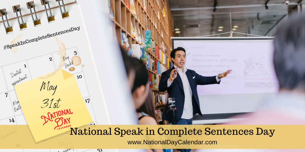 NATIONAL SPEAK IN COMPLETE SENTENCES DAY – May 31