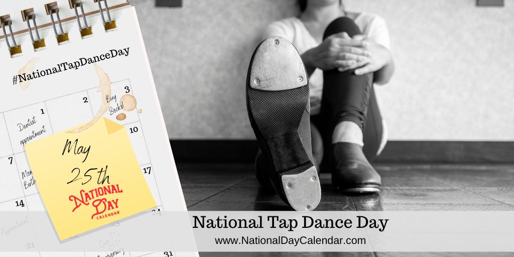 NATIONAL TAP DANCE DAY – May 25