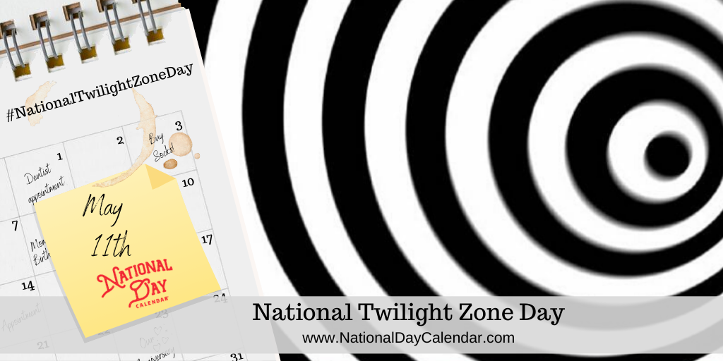 NATIONAL TWILIGHT ZONE DAY – May 11