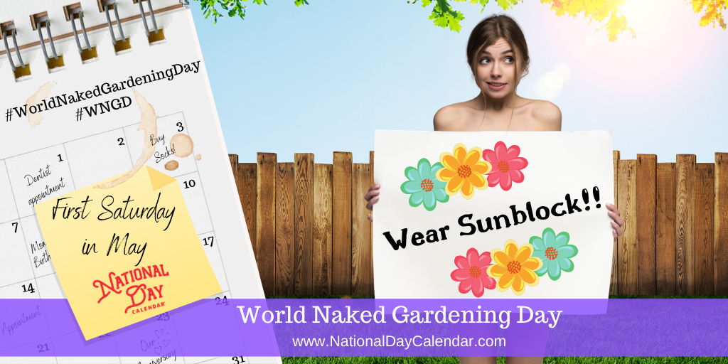 World Naked Gardening Day - First Saturday in May
