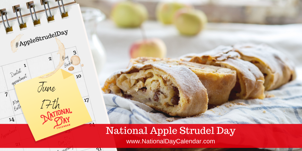 NATIONAL APPLE STRUDEL DAY – June 17