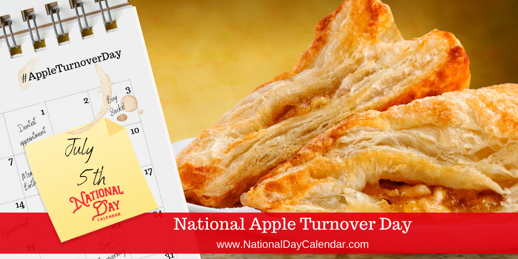 NATIONAL APPLE TURNOVER DAY – July 5