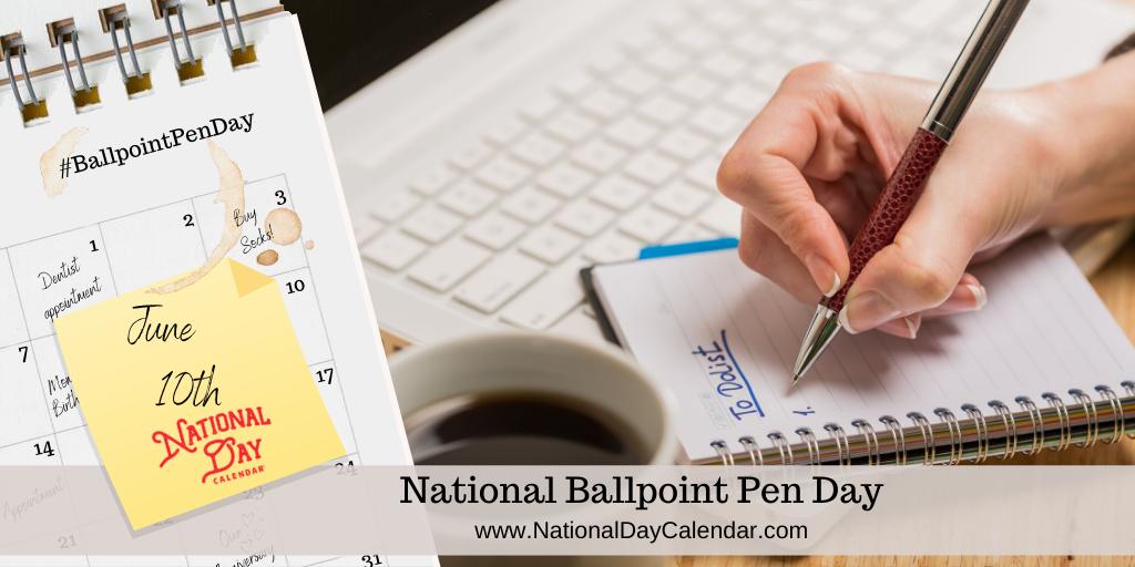 NATIONAL BALLPOINT PEN DAY – June 10