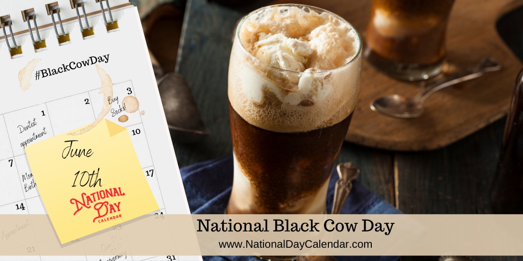 NATIONAL BLACK COW DAY – June 10