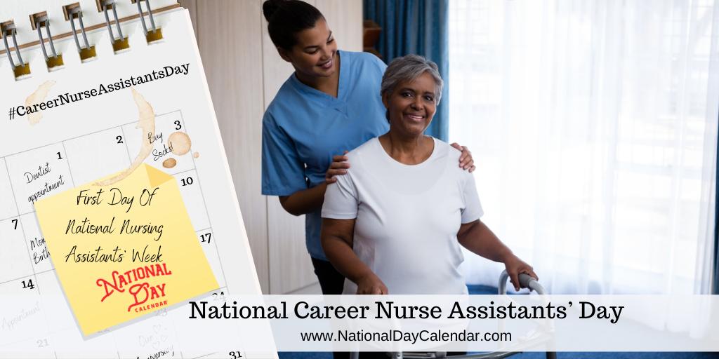 NATIONAL CAREER NURSE ASSISTANTS' DAY – First Day of National Nursing Assistants Week
