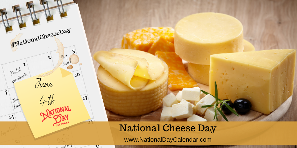 NATIONAL CHEESE DAY – June 4th