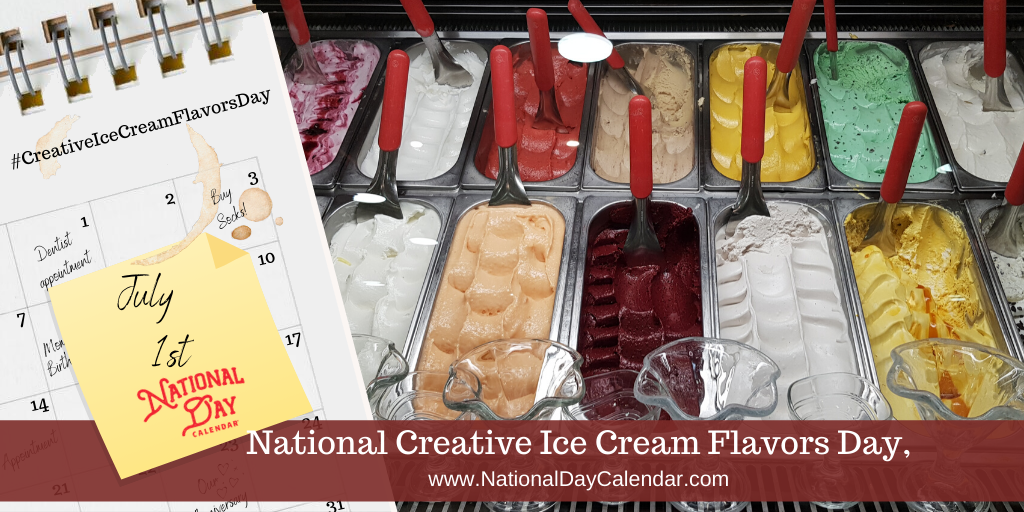 NATIONAL CREATIVE ICE CREAM FLAVORS DAY – July 1