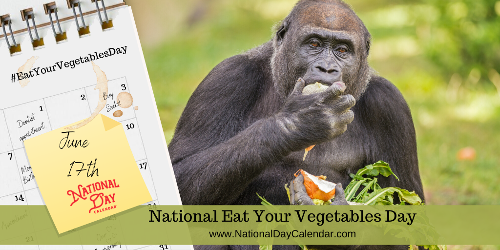 NATIONAL EAT YOUR VEGETABLES DAY – June 17