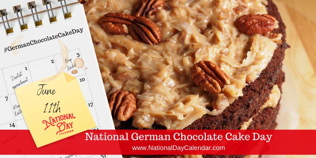 NATIONAL GERMAN CHOCOLATE CAKE DAY – June 11