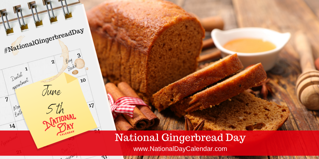 NATIONAL GINGERBREAD DAY – June 5