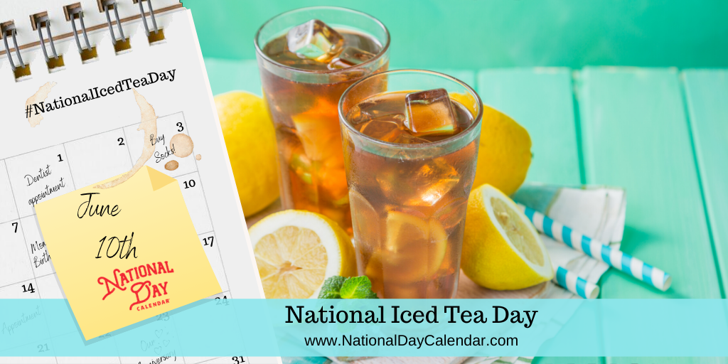 NATIONAL ICED TEA DAY – June 10