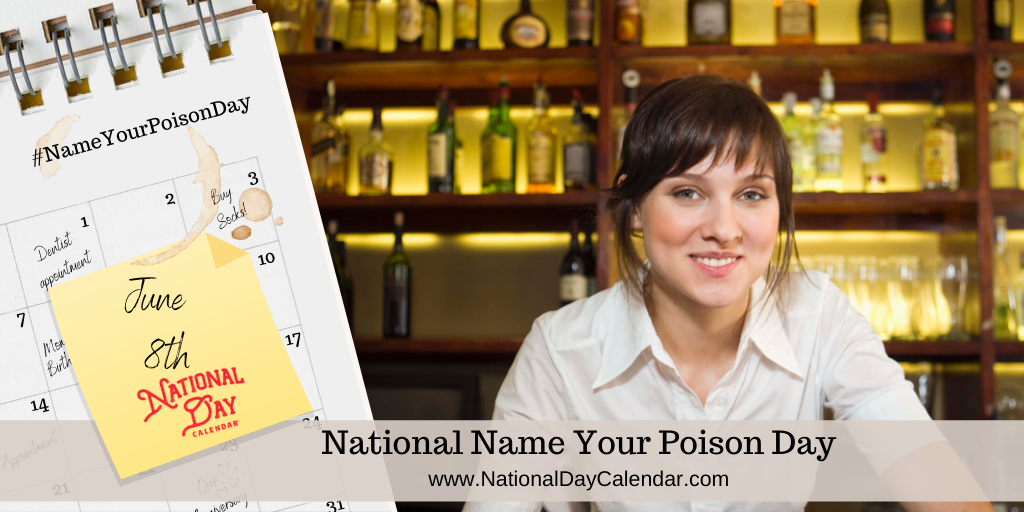 NATIONAL NAME YOUR POISON DAY – June 8