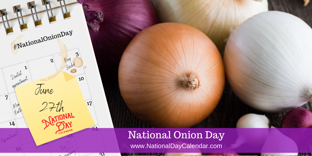 NATIONAL ONION DAY – June 27