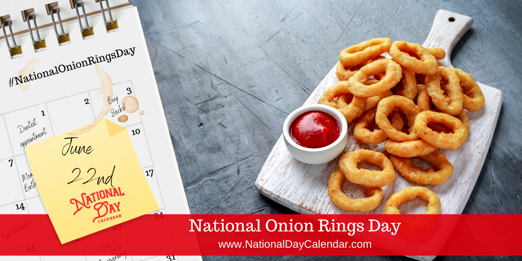NATIONAL ONION RINGS DAY – June 22