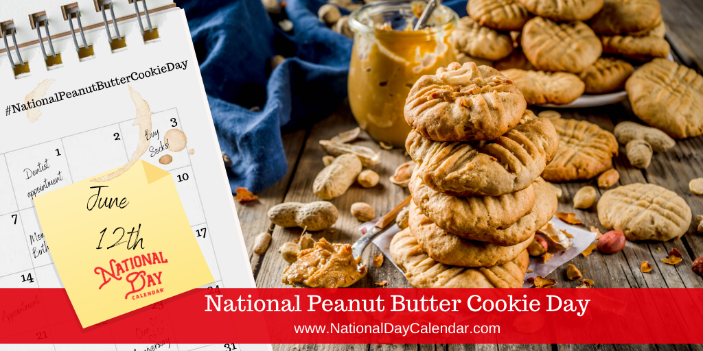 NATIONAL PEANUT BUTTER COOKIE DAY – June 12