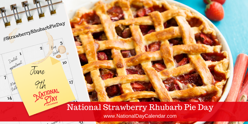 NATIONAL STRAWBERRY RHUBARB PIE DAY – June 9