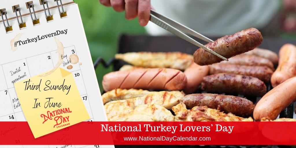 NATIONAL TURKEY LOVERS' DAY – Third Sunday in June