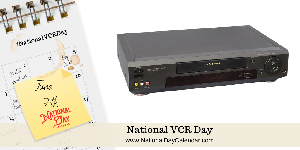 NATIONAL VCR DAY – June 7