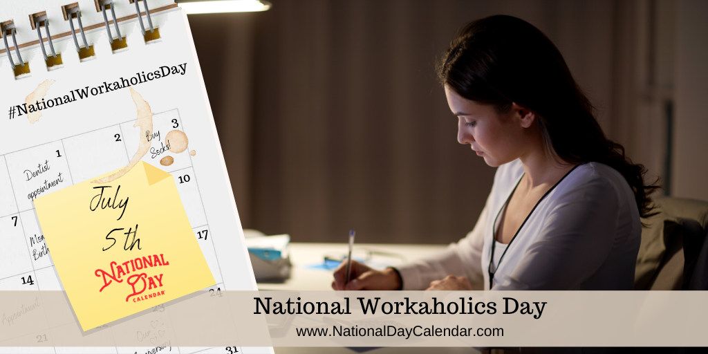 NATIONAL WORKAHOLICS DAY – July 5