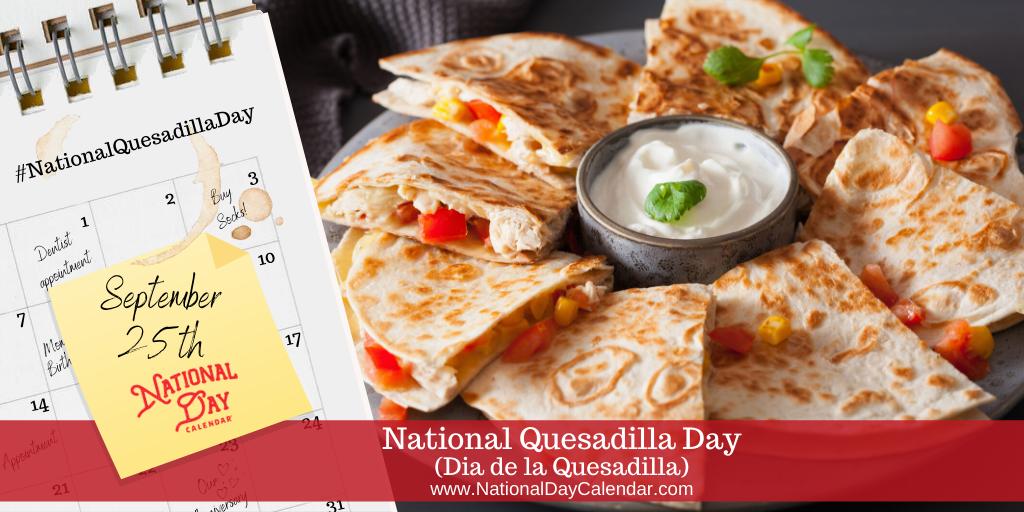National Quesadilla Day - September 25