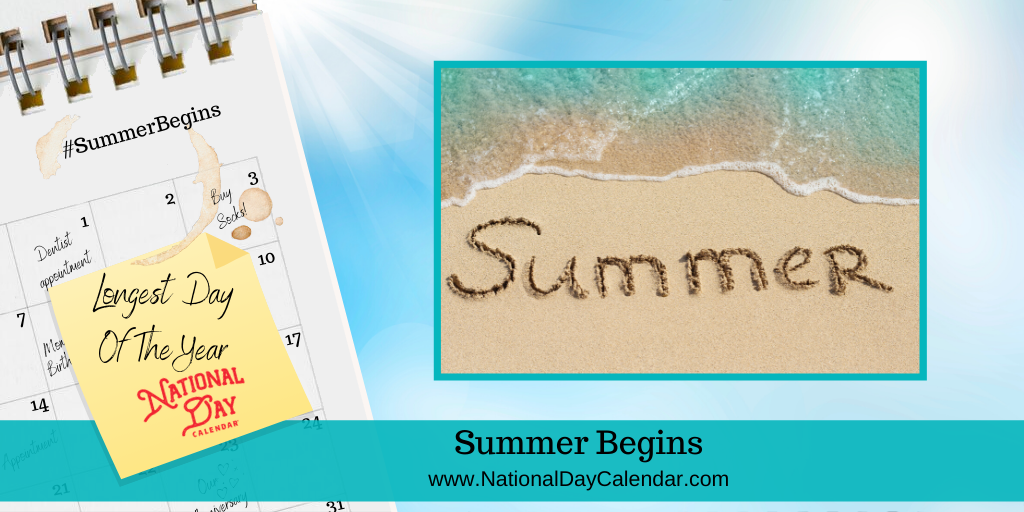 SUMMER BEGINS – Longest Day of the Year