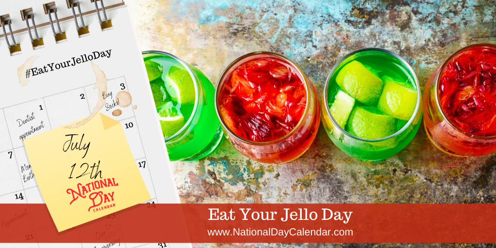 EAT YOUR JELLO DAY – July 12