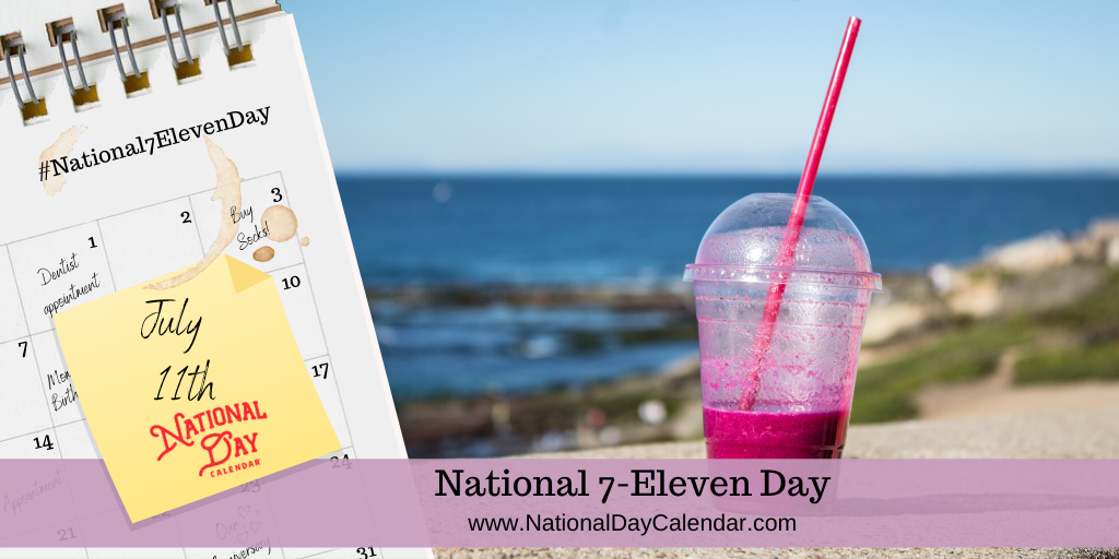 NATIONAL 7-ELEVEN DAY – July 11