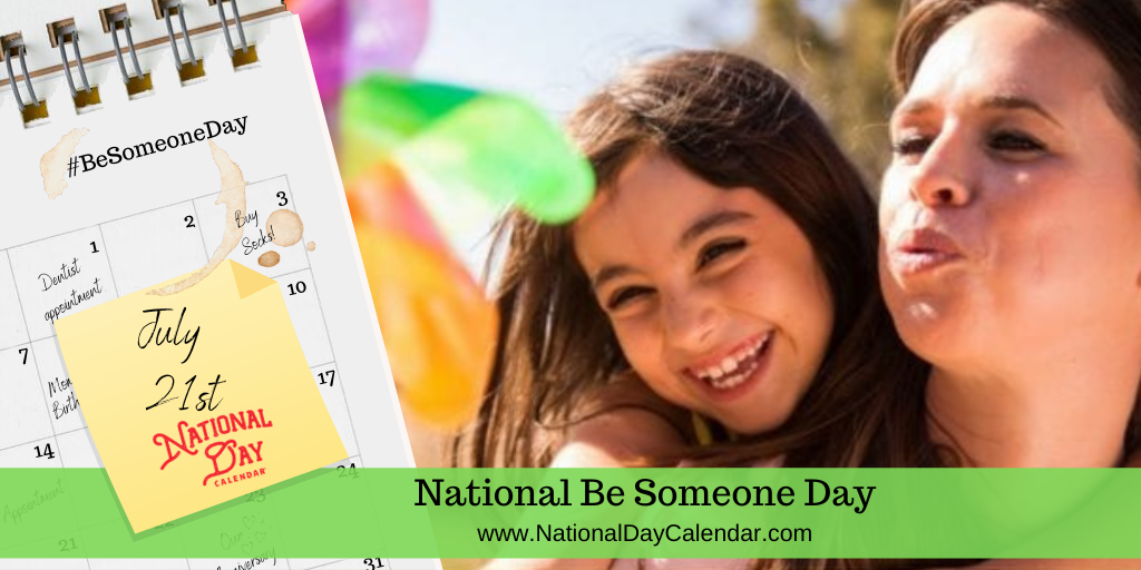 NATIONAL BE SOMEONE DAY – July 21